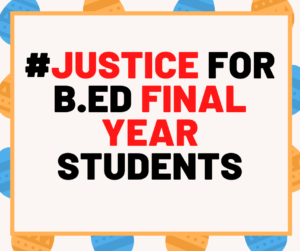 JUSTICE FOR B.ED FINAL YEAR STUDENTS