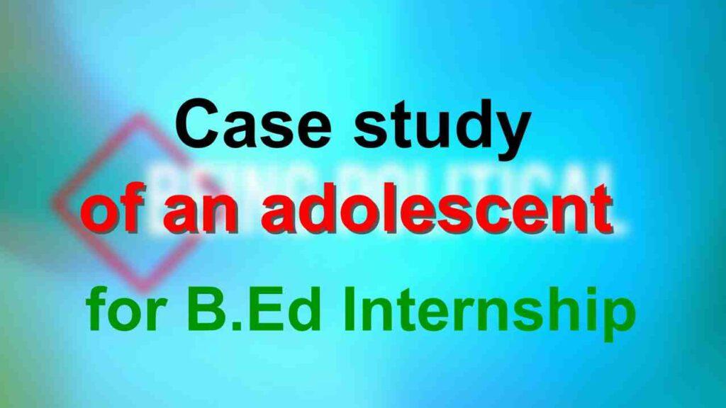Case Study Report for B.Ed Internship Programme