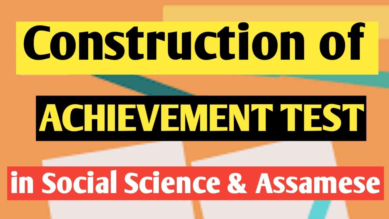 Construction of Achievement test in Social science & Assamese