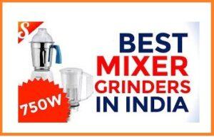 6 Best Mixer Grinder 750 Watts in India 2021 – Reviews
