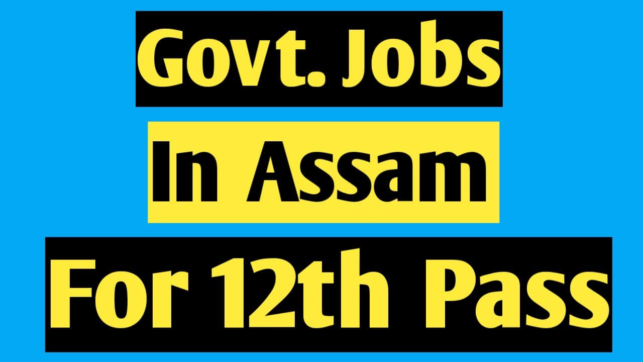 Govt Jobs in Assam for 12th Pass
